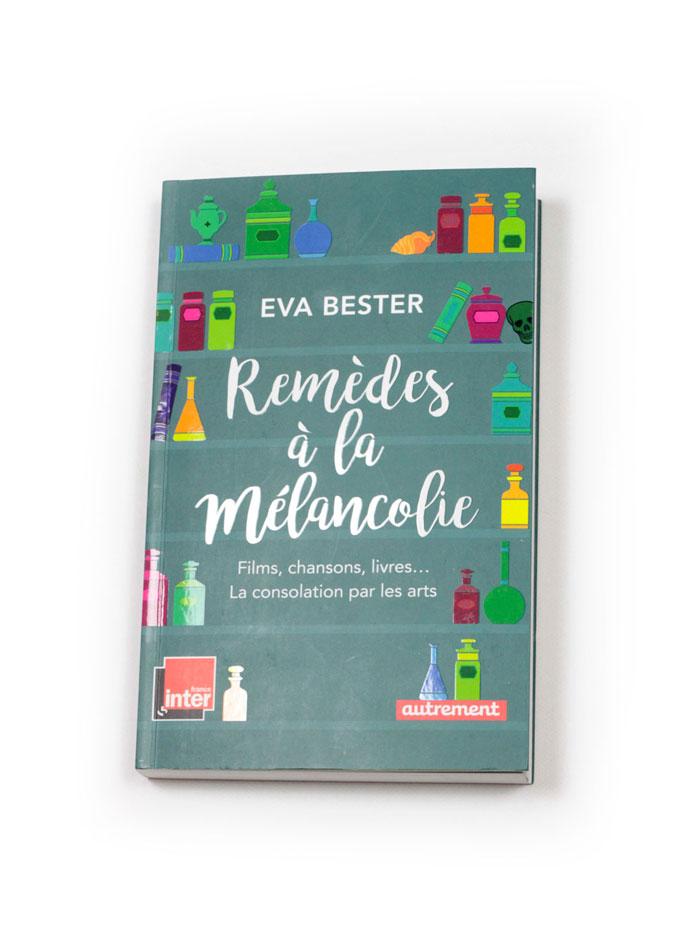 Bibliothèque Idéale : Remèdes à la mélancolie - Eva Bester