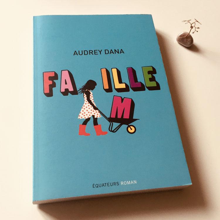 Fa(m)ille d'Audrey Dana. Éditions des Équateurs.